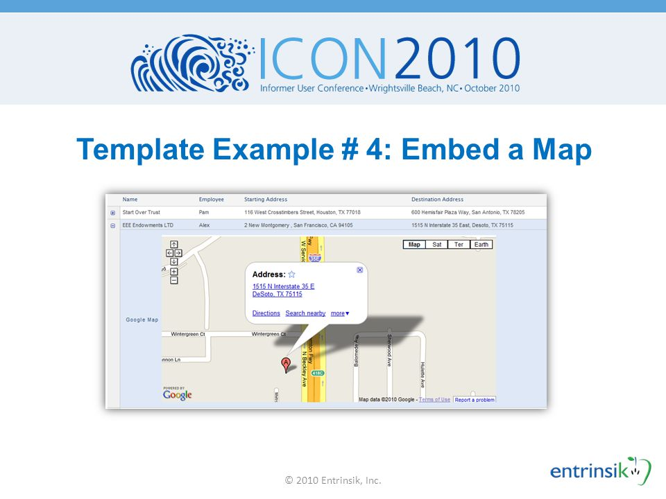 Template Example # 4: Embed a Map © 2010 Entrinsik, Inc.