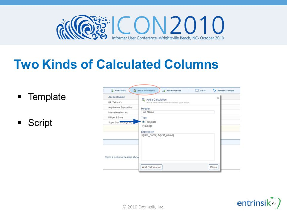 Two Kinds of Calculated Columns  Template  Script © 2010 Entrinsik, Inc.