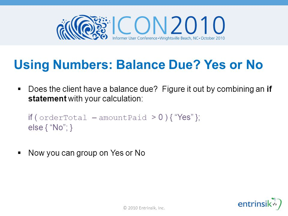 Using Numbers: Balance Due? Yes or No  Does the client have a balance due? Figure it out by combining an if statement with your calculation: if ( ord