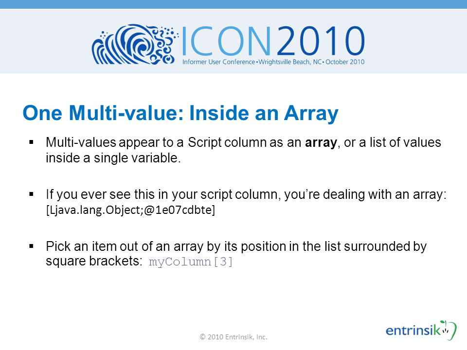 One Multi-value: Inside an Array  Multi-values appear to a Script column as an array, or a list of values inside a single variable.  If you ever see
