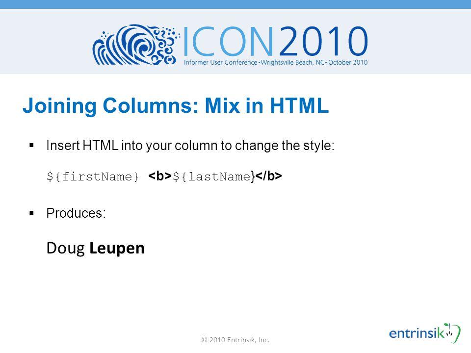 Remember… Don't remove the original columns. Hide them instead. © 2010 Entrinsik, Inc.