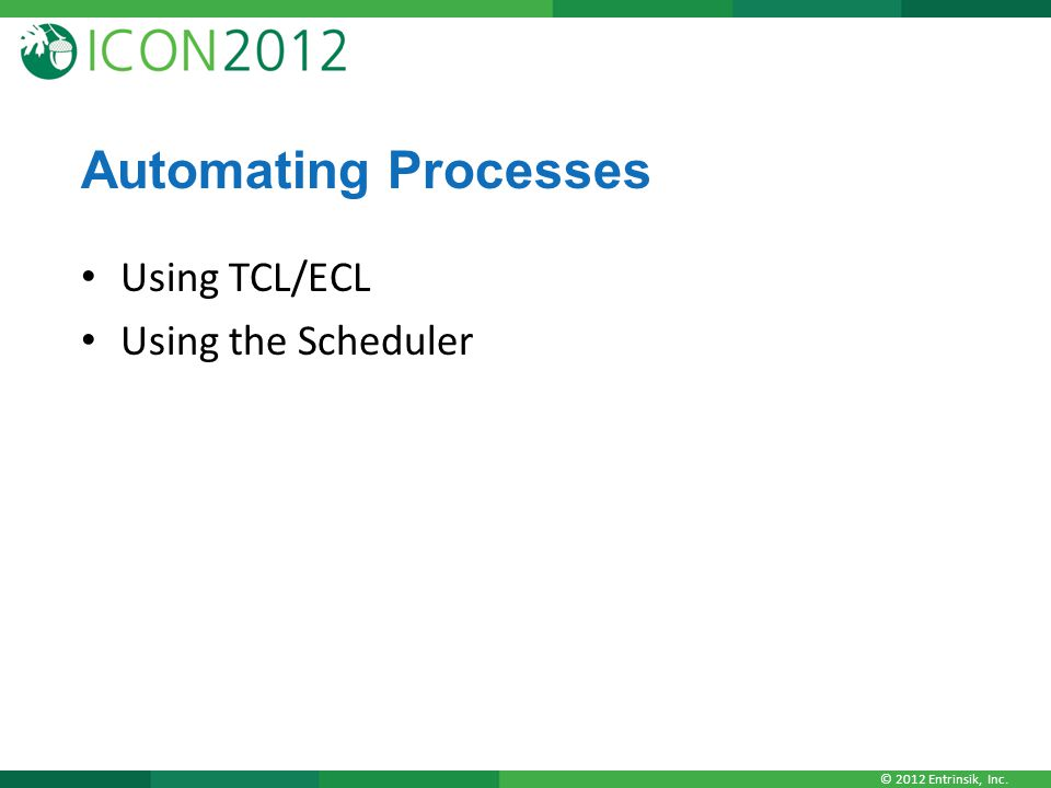 © 2012 Entrinsik, Inc. Automating Processes Using TCL/ECL Using the Scheduler