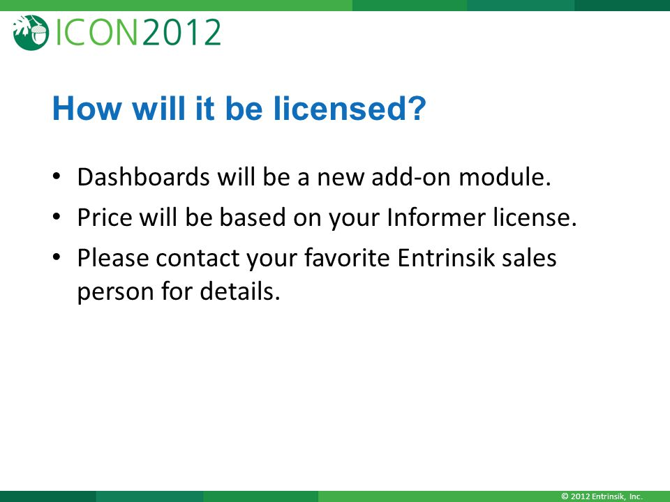 © 2012 Entrinsik, Inc. How will it be licensed. Dashboards will be a new add-on module.