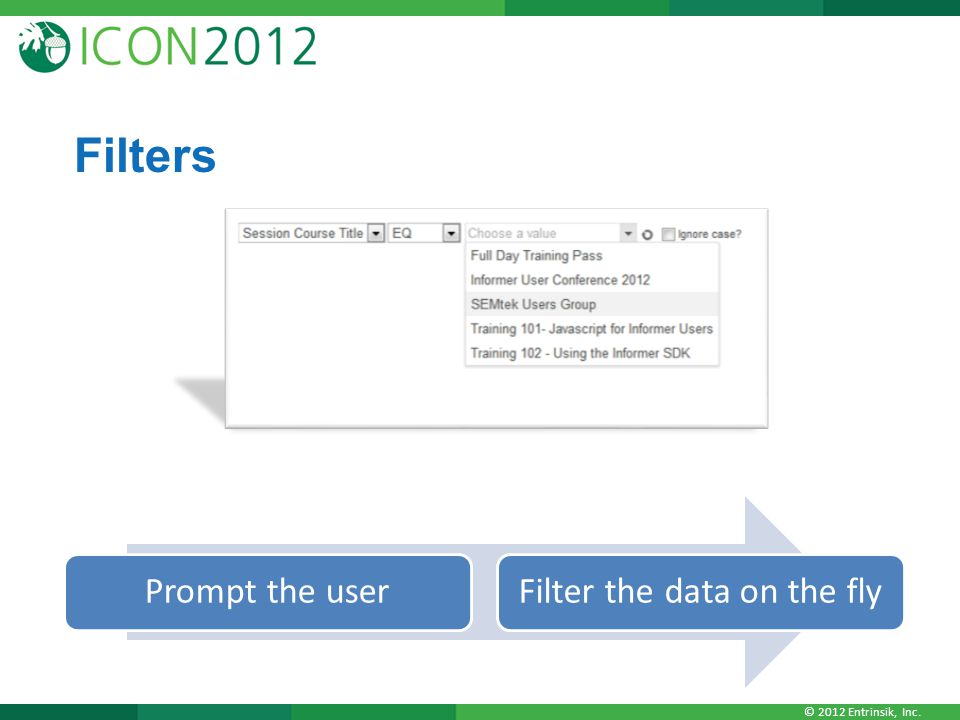 © 2012 Entrinsik, Inc. Filters Prompt the userFilter the data on the fly