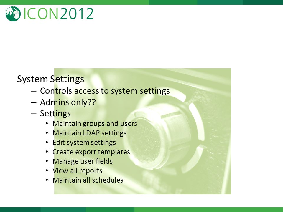 System Settings – Controls access to system settings – Admins only .