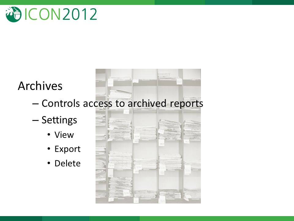 Archives – Controls access to archived reports – Settings View Export Delete