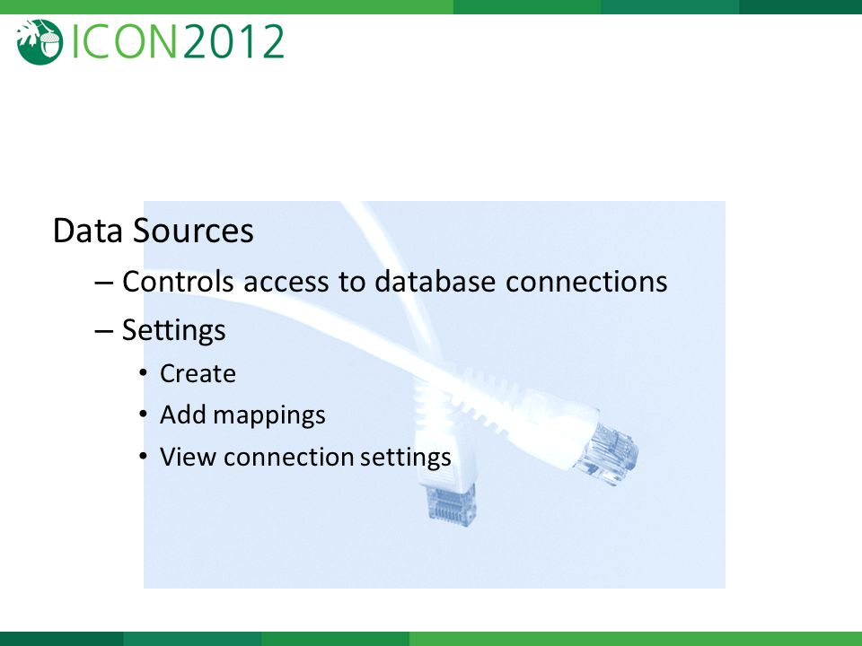 Data Sources – Controls access to database connections – Settings Create Add mappings View connection settings