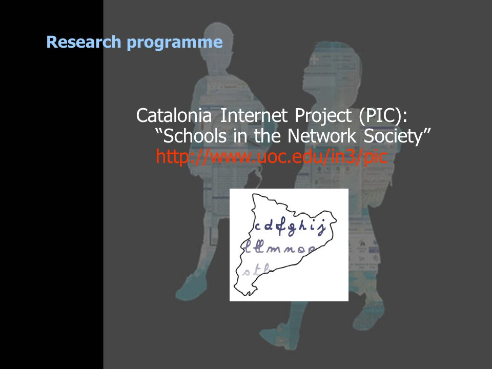 Research programme Catalonia Internet Project (PIC): Schools in the Network Society http://www.uoc.edu/in3/pic