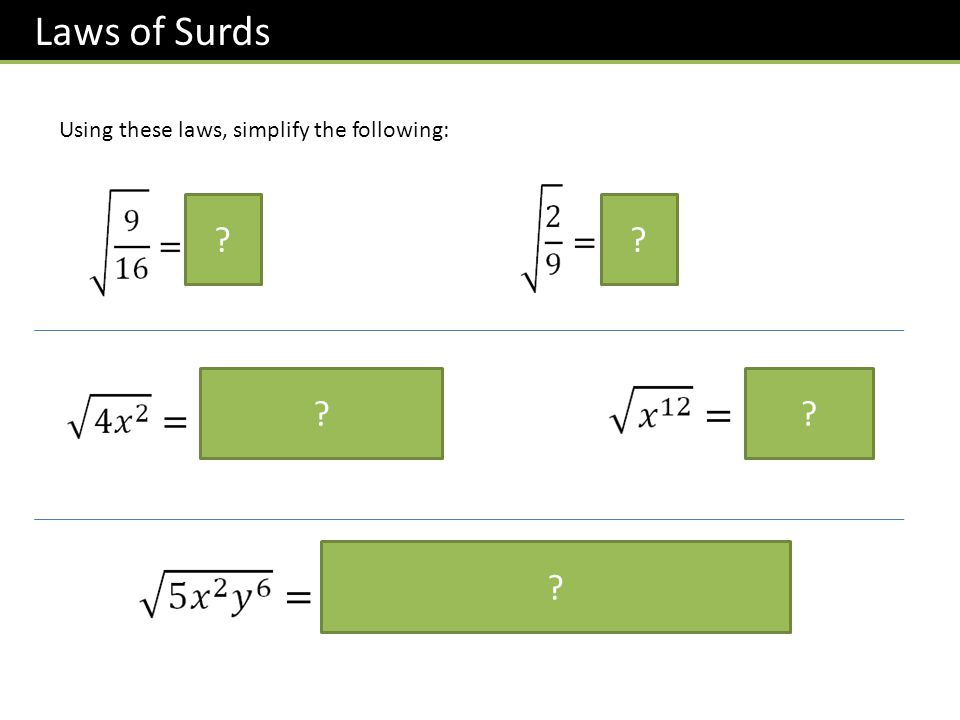 Using these laws, simplify the following: ?? ?? ? Laws of Surds