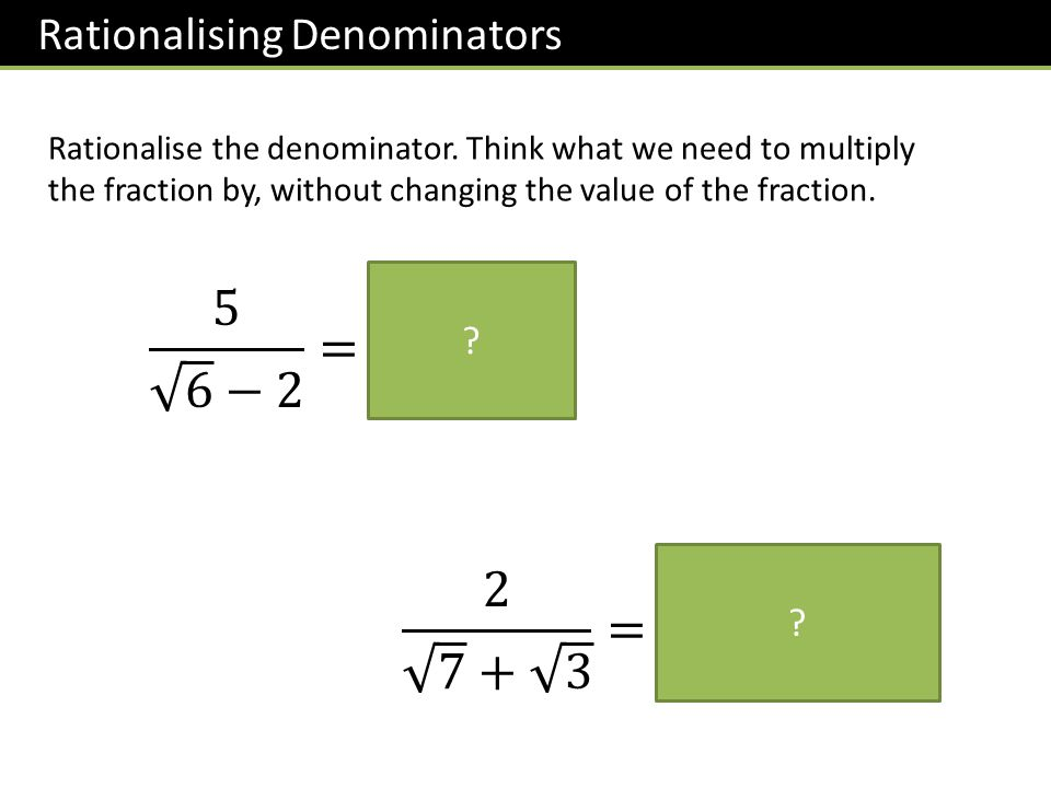 Rationalise the denominator.