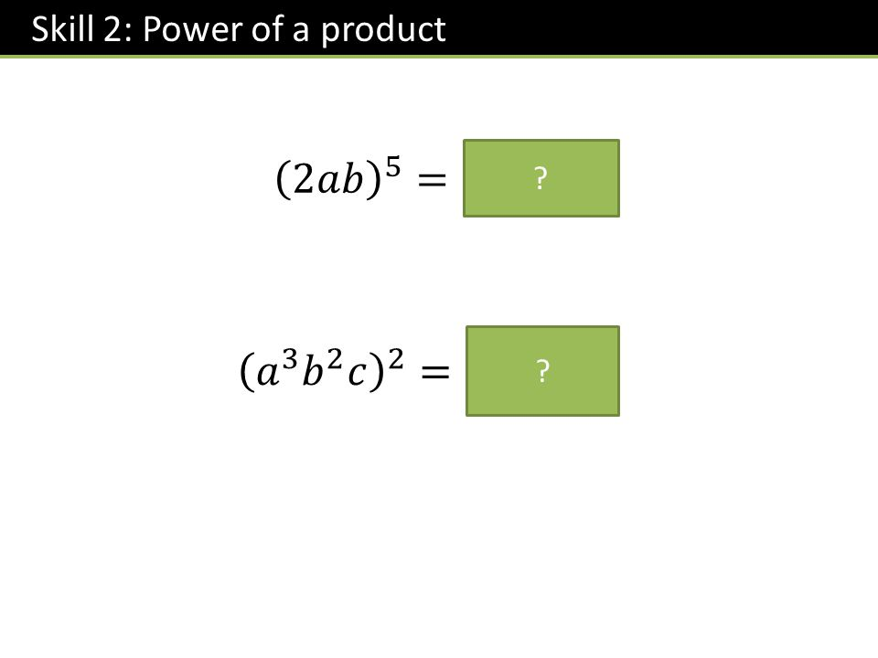 Skill 2: Power of a product ? ?
