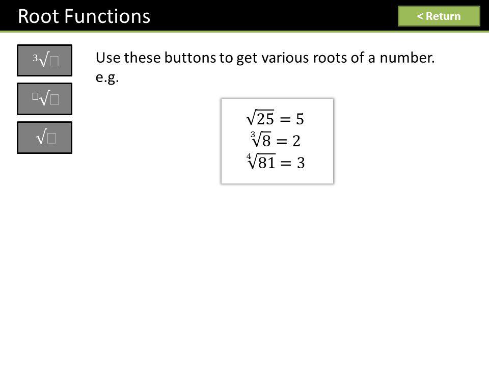 Root Functions 3√3√ < Return √ √