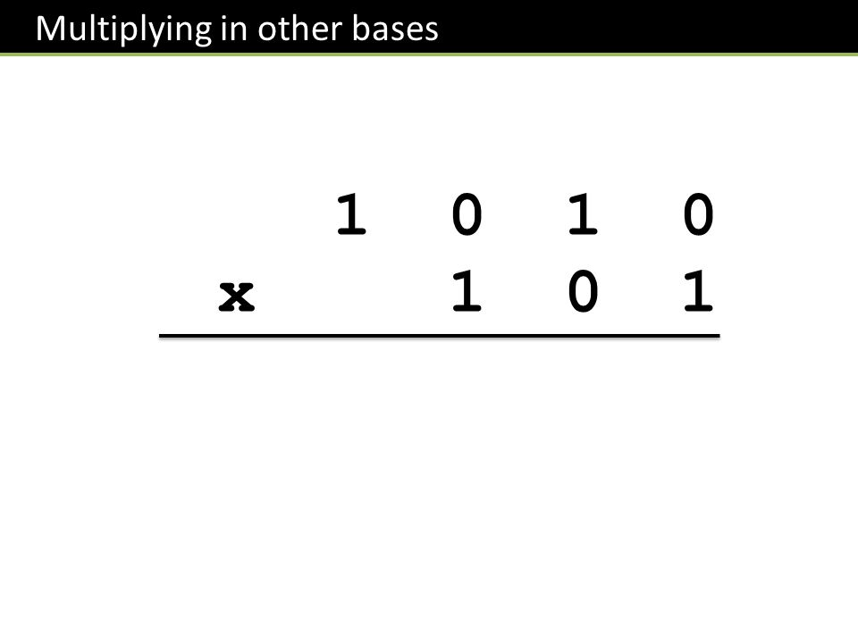 Multiplying in other bases 1 0 1 0 x 1 0 1