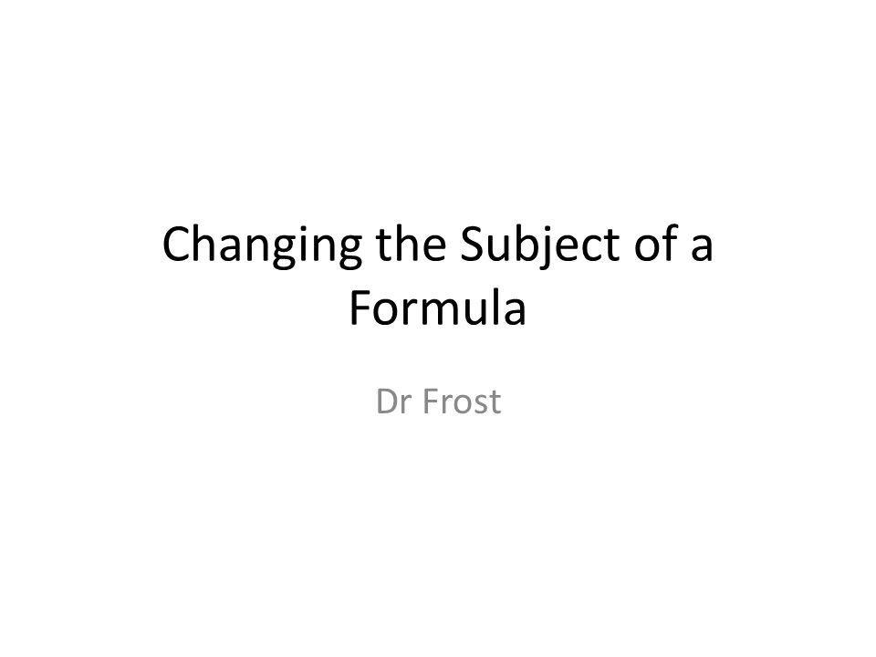 Changing the Subject of a Formula Dr Frost