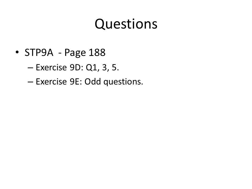 Questions STP9A - Page 188 – Exercise 9D: Q1, 3, 5. – Exercise 9E: Odd questions.