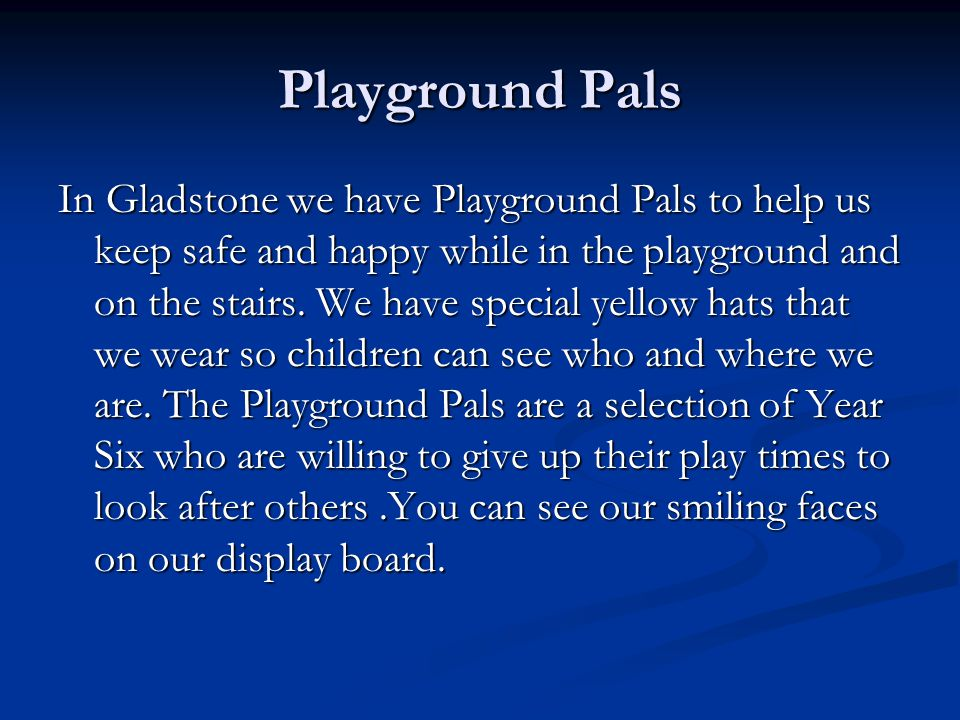 Playground Pals In Gladstone we have Playground Pals to help us keep safe and happy while in the playground and on the stairs.