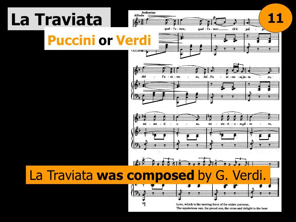 La Traviata Puccini or Verdi 11 La Traviata was composed by G. Verdi.