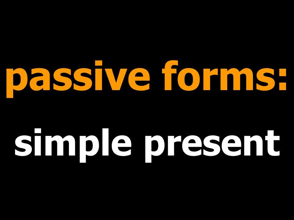 passive forms: simple present