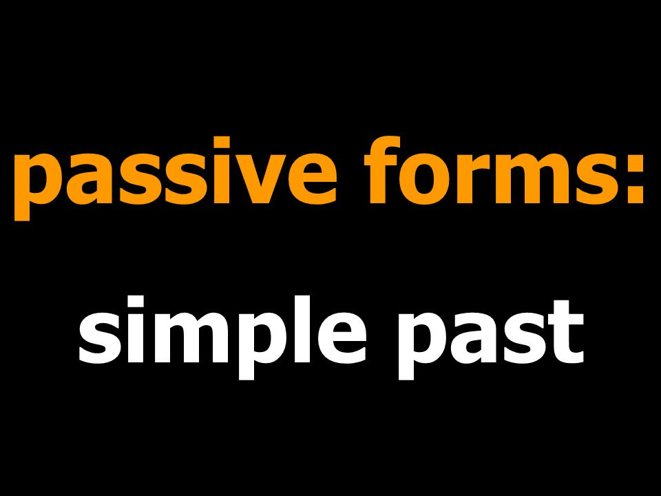 passive forms: simple past