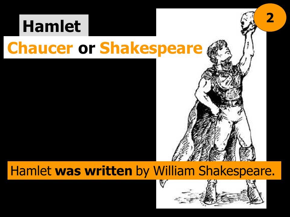 Hamlet Chaucer or Shakespeare 2 Hamlet was written by William Shakespeare.