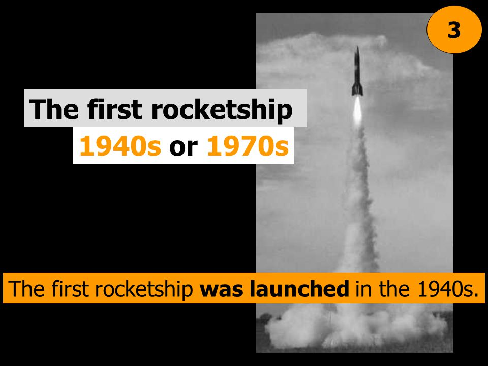 1940s or 1970s The first rocketship 3 The first rocketship was launched in the 1940s.