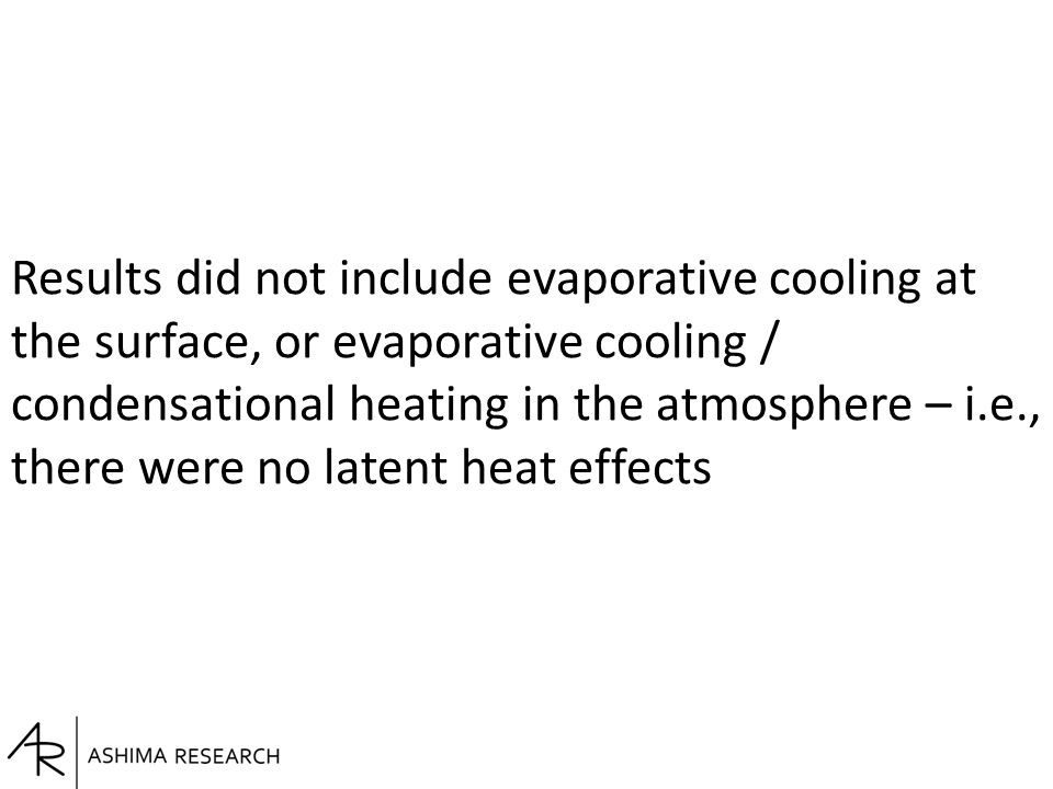 Results did not include evaporative cooling at the surface, or evaporative cooling / condensational heating in the atmosphere – i.e., there were no la