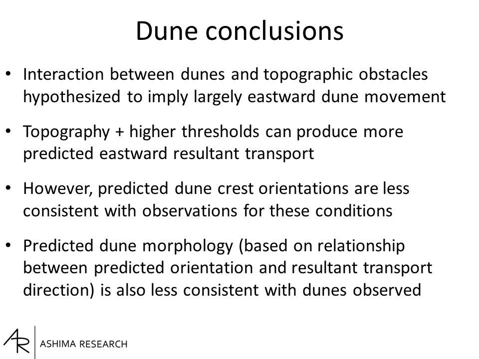 Dune conclusions Interaction between dunes and topographic obstacles hypothesized to imply largely eastward dune movement Topography + higher threshol