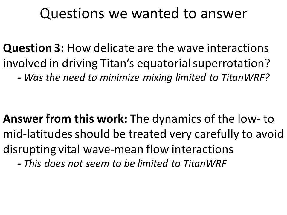Question 3: How delicate are the wave interactions involved in driving Titan's equatorial superrotation.