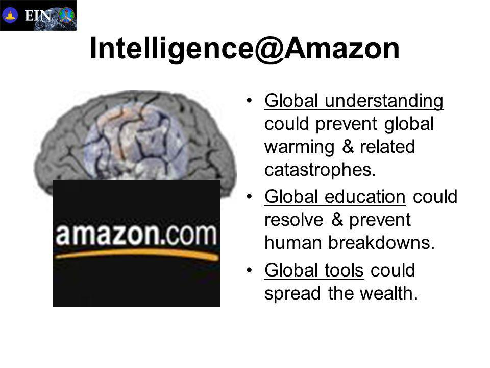 Intelligence@Amazon Global understanding could prevent global warming & related catastrophes.