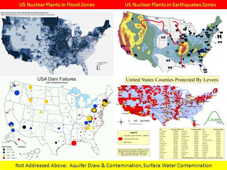 US Nuclear Plants in Flood ZonesUS Nuclear Plants in Earthquakes Zones Not Addressed Above: Aquifer Draw & Contamination, Surface Water Contamination