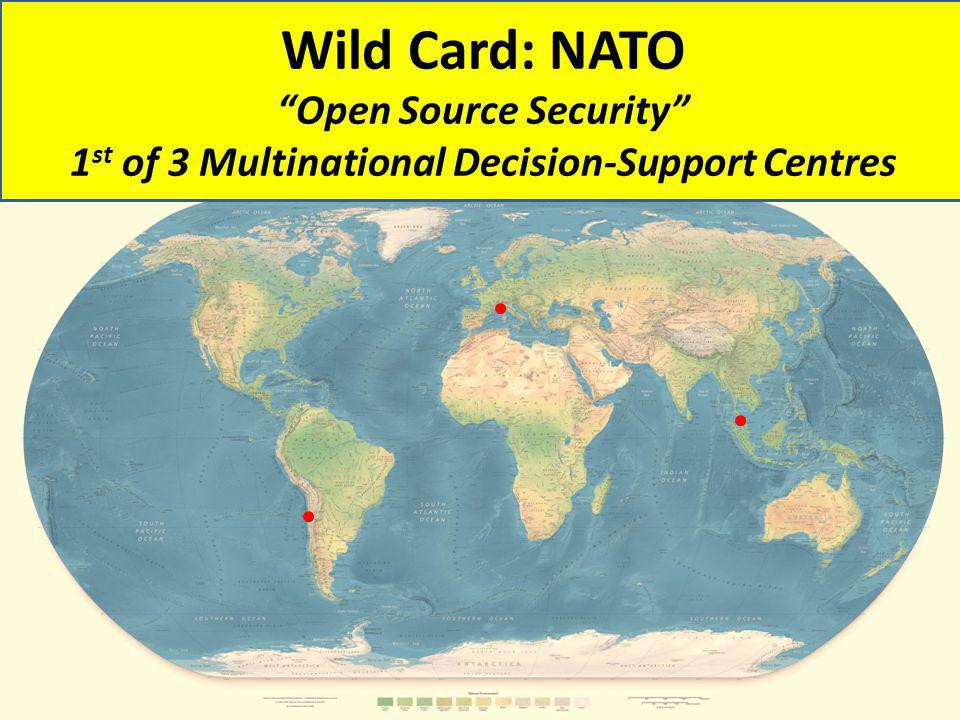 "Wild Card: NATO ""Open Source Security"" 1 st of 3 Multinational Decision-Support Centres"