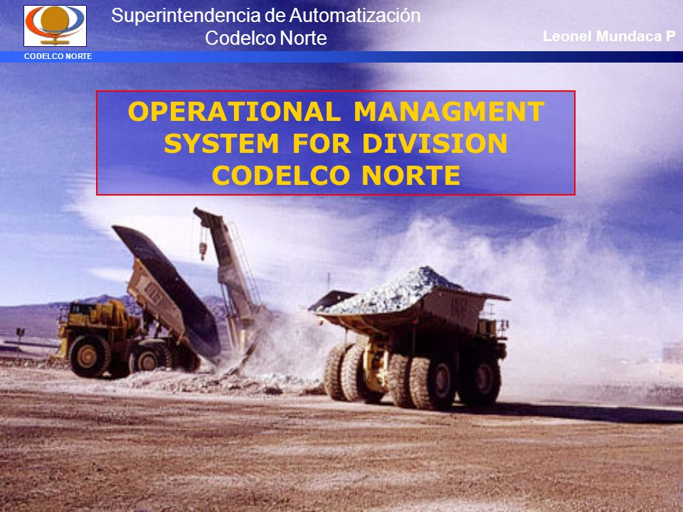 CODELCO NORTE ADVANCE of the PROJECT (achived) -Collection of Flow Diagrams -Identification of involved variables per area -Rising of variables -Study and Development of the Integral Model -Rising the Structure of SigmaFine DB -Incorporation of tolerances -Testing of models