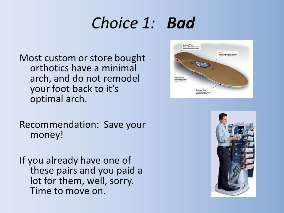 These are not custom made but the arch height is better than most custom orthotics costing hundreds more.