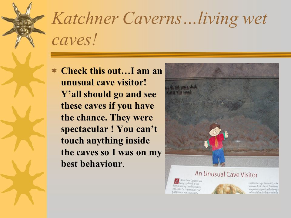 Katchner Caverns…living wet caves.  Check this out…I am an unusual cave visitor.
