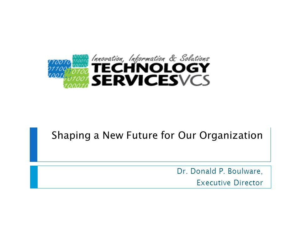 Shaping a New Future for Our Organization Dr. Donald P. Boulware, Executive Director
