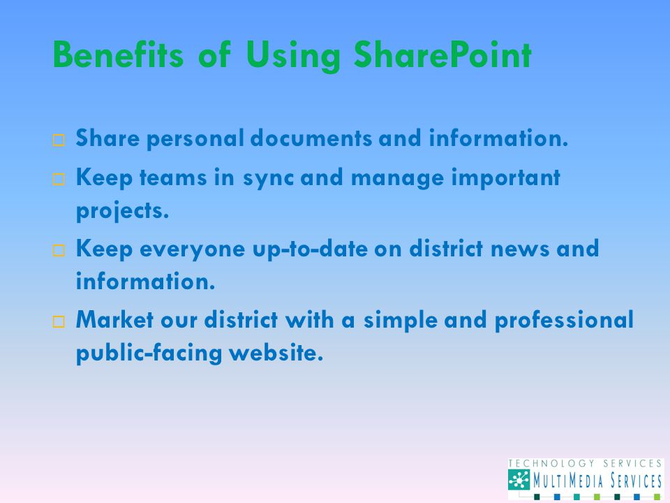 Benefits of Using SharePoint  Share personal documents and information.