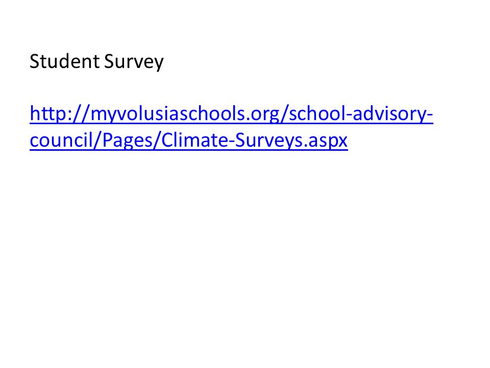 Student Survey http://myvolusiaschools.org/school-advisory- council/Pages/Climate-Surveys.aspx
