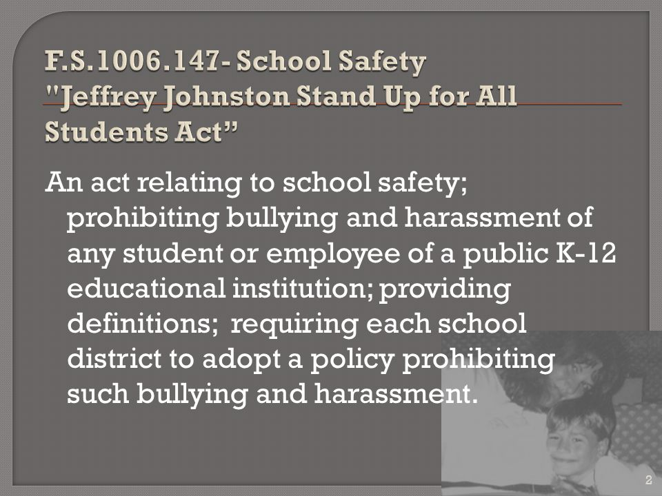 An act relating to school safety; prohibiting bullying and harassment of any student or employee of a public K-12 educational institution; providing definitions; requiring each school district to adopt a policy prohibiting such bullying and harassment.
