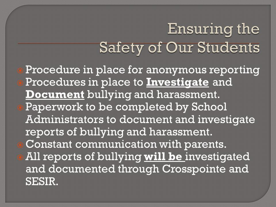  Procedure in place for anonymous reporting  Procedures in place to Investigate and Document bullying and harassment.