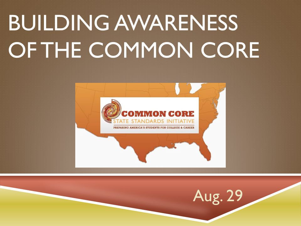 BUILDING AWARENESS OF THE COMMON CORE Aug. 29