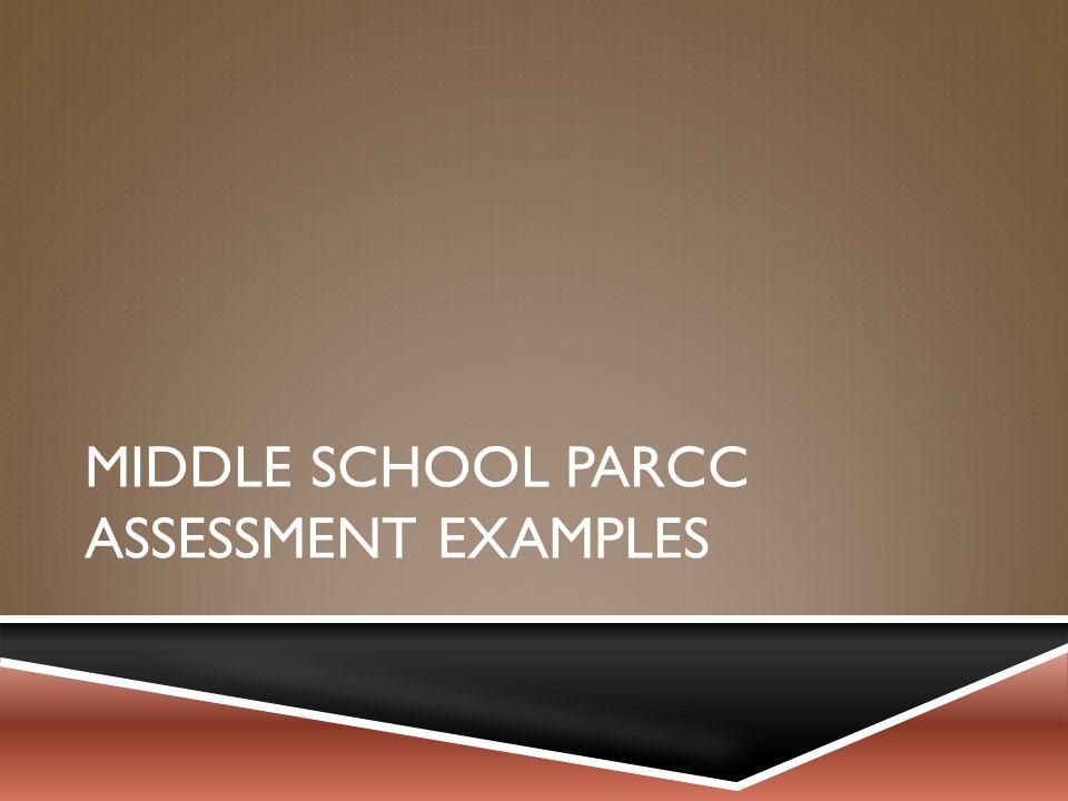 MIDDLE SCHOOL PARCC ASSESSMENT EXAMPLES