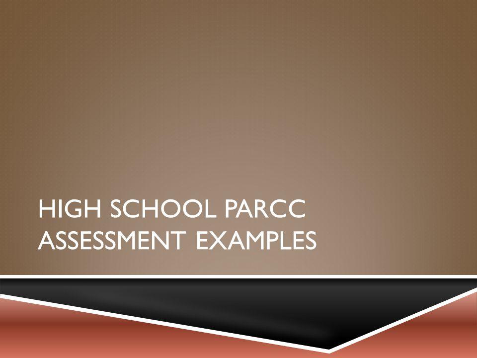 HIGH SCHOOL PARCC ASSESSMENT EXAMPLES