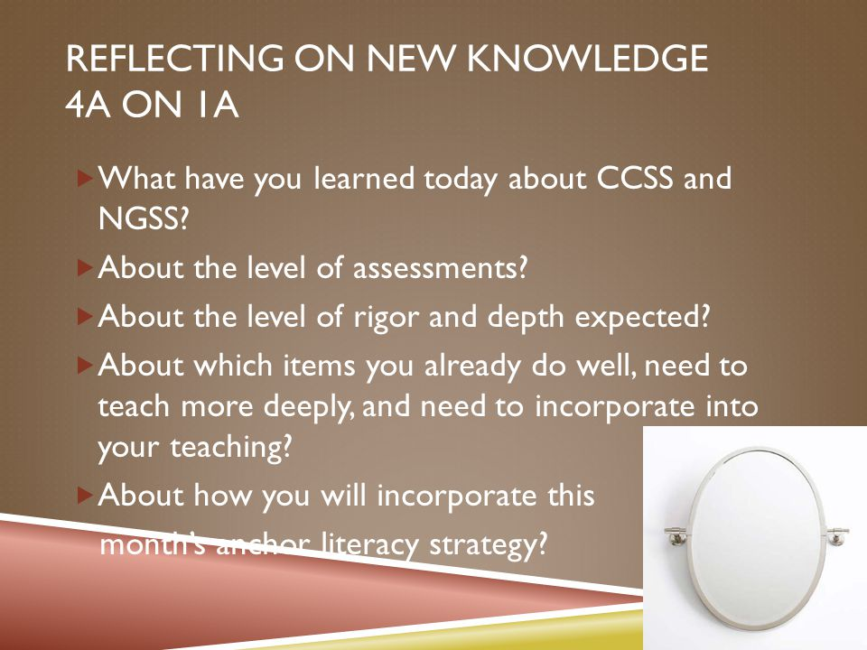 REFLECTING ON NEW KNOWLEDGE 4A ON 1A  What have you learned today about CCSS and NGSS.