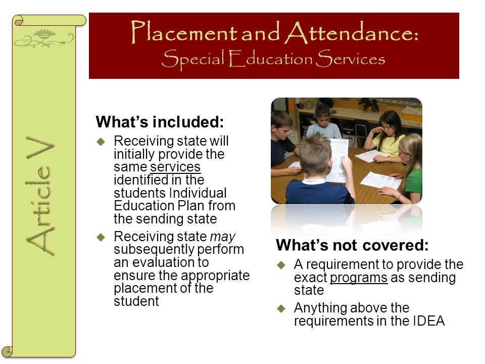 Placement and Attendance: Special Education Services What's included:  Receiving state will initially provide the same services identified in the stu