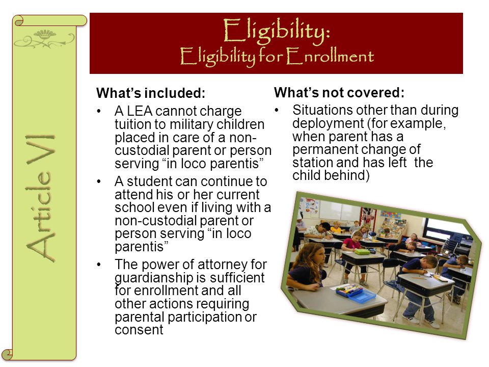 Eligibility: Eligibility for Enrollment What's included: A LEA cannot charge tuition to military children placed in care of a non- custodial parent or