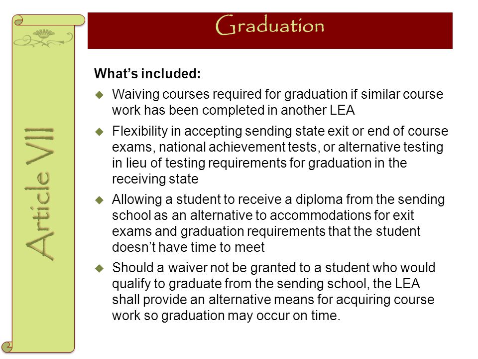 Graduation What's included:  Waiving courses required for graduation if similar course work has been completed in another LEA  Flexibility in accept