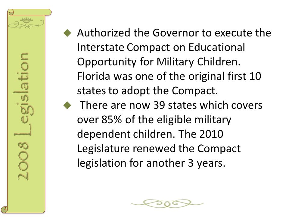  Authorized the Governor to execute the Interstate Compact on Educational Opportunity for Military Children. Florida was one of the original first 10