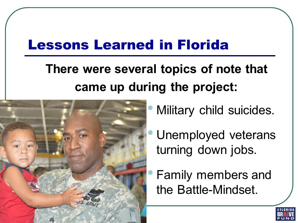 Lessons Learned in Florida There were several topics of note that came up during the project: Military child suicides.