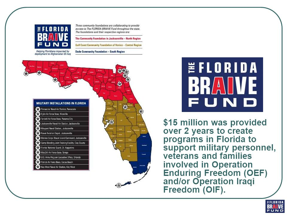 $15 million was provided over 2 years to create programs in Florida to support military personnel, veterans and families involved in Operation Enduring Freedom (OEF) and/or Operation Iraqi Freedom (OIF).