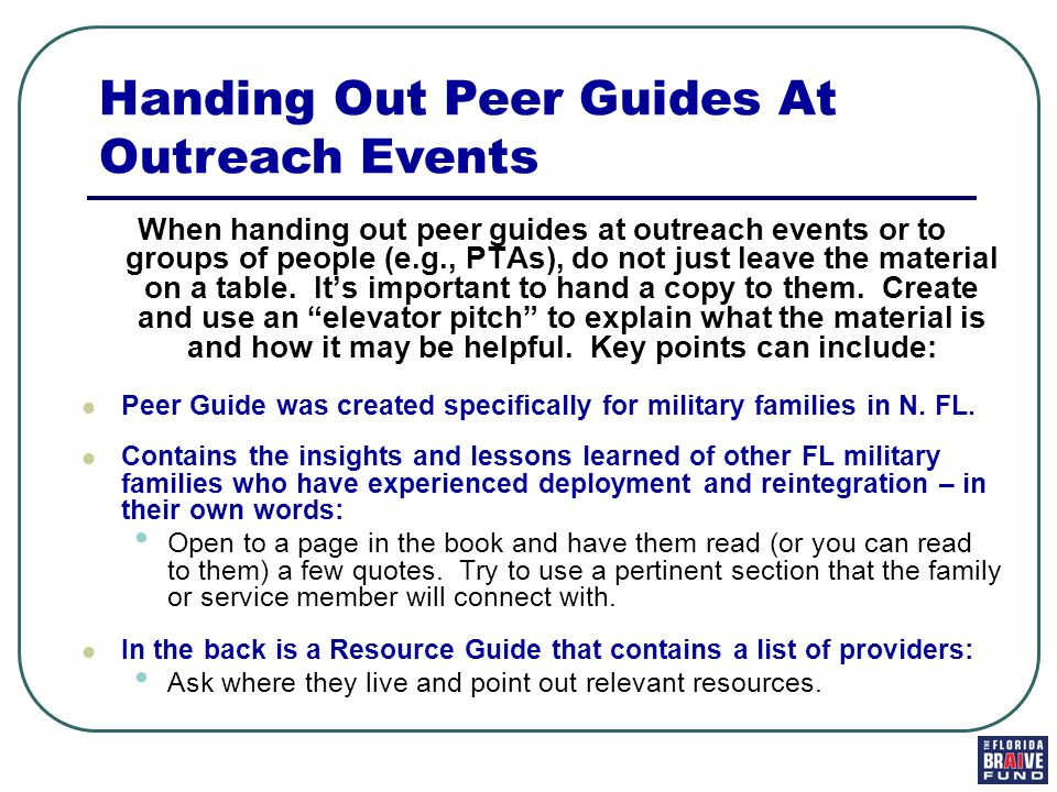 When handing out peer guides at outreach events or to groups of people (e.g., PTAs), do not just leave the material on a table.